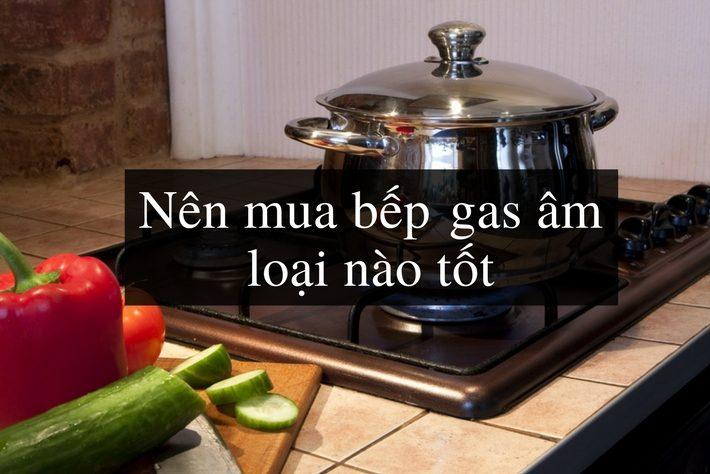 bếp ga âm loại nào tốt