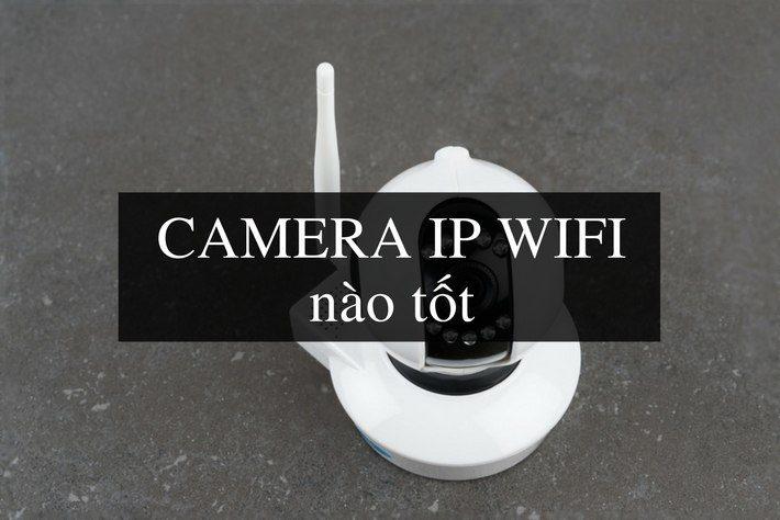 camera ip wifi nào tốt
