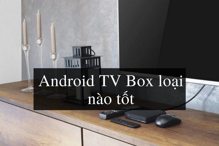 nên mua android tv box nào