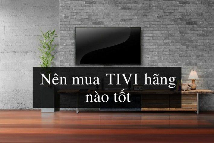 nên mua tivi hãng nào