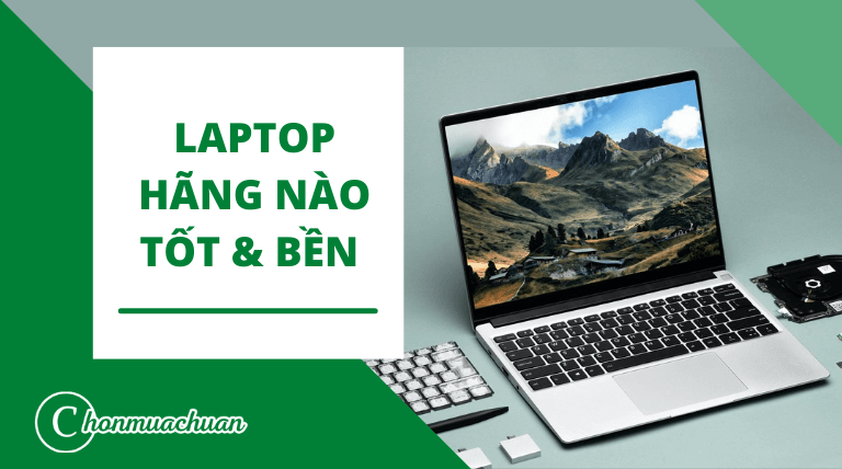 Laptop hãng nào tốt và bền