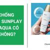 Kem Chống Nắng Sunplay Skin Aqua Có Tốt Không? Giá Bao Nhiêu?