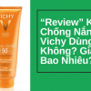 """""""Review"""" Kem Chống Nắng Vichy Dùng Tốt Không? Giá Bao Nhiêu?"""
